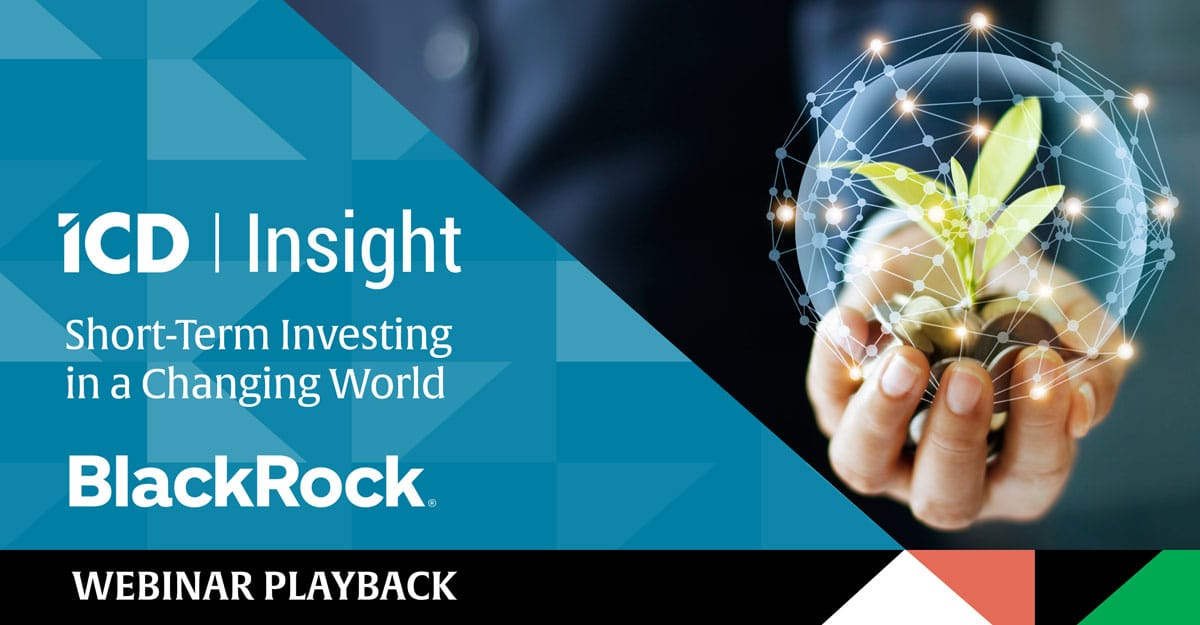 ICD Insight: Short-Term Investing in a Changing World – Playback