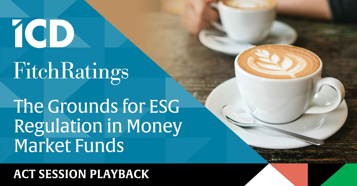 ICD – Fitch Ratings: The Grounds for ESG Regulations in Money Market Funds