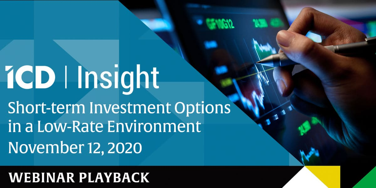 ICD Insight: Short Term Investment Options in a Low Rate Environment – Playback